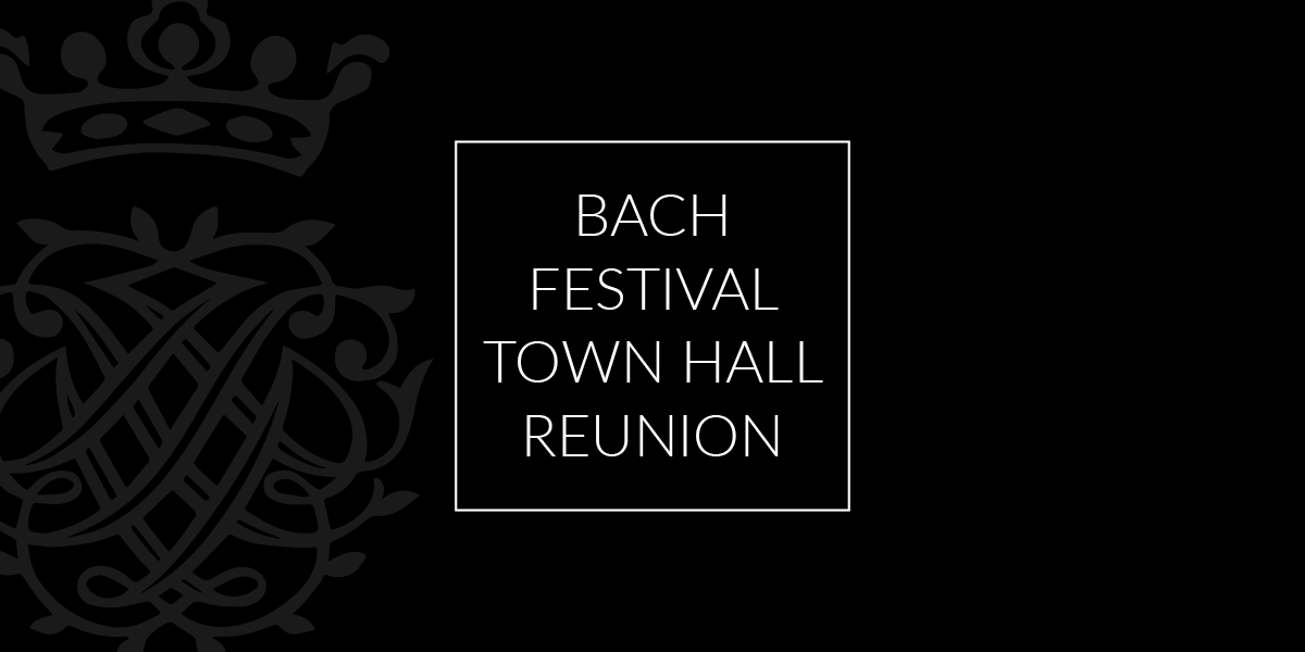 2021 Virtual Bach Festival: Bach Festival Town Hall Reunion